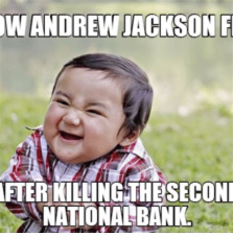 Andrew Jackson Memes - w andrew jackson fl after killing theseconi national bank andrew jackson meme on sizzle