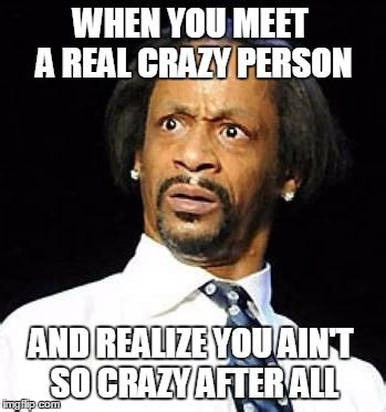 You So Crazy Meme - crazy people imgflip