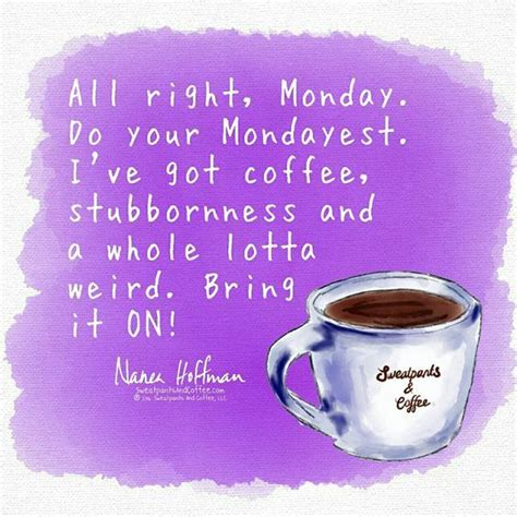 Funny coffee quotes and coffee sayings is the best collection of famous quotes about coffee drinkers. All Right, Monday!   TheQuoteGeeks
