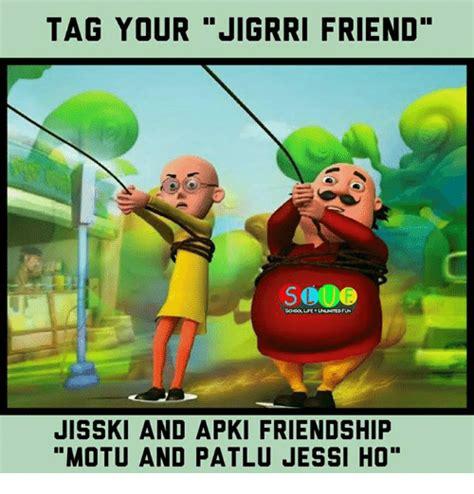 Motu Patlu Memes - tag your jigrri friend school life unlmted fun jisski and apki friendship motu and patlu jessi