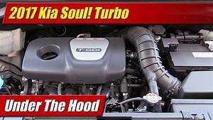 Under The Hood  2017 Kia Soul  Turbo