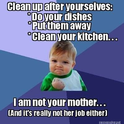 Memes Kleen Kitchen - meme maker do your dishes put them away clean your kitchen i am not your mother