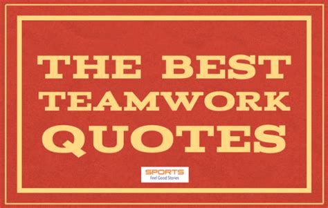 teamwork quotes good team sayings  famous phrases