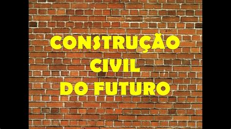 construcao civil  futuro youtube