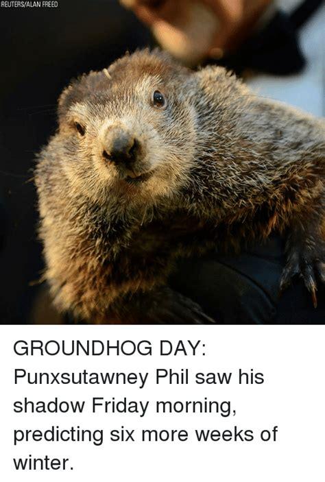 Groundhog Meme - reutersalan freed groundhog day punxsutawney phil saw his shadow friday morning predicting six