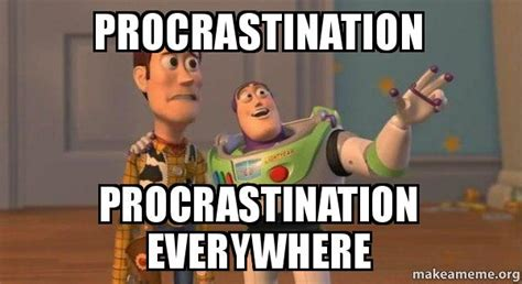 Procrastination Memes - procrastination procrastination everywhere buzz and woody toy story meme make a meme