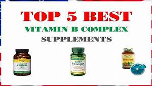 Top 5 Best Vitamin B Complex Supplements In 2018 Reviews