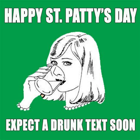 Patty Meme - happy st patty s day expect a drunk text soon pictures photos and images for facebook