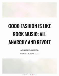 Good fashion is... Good Rock Quotes