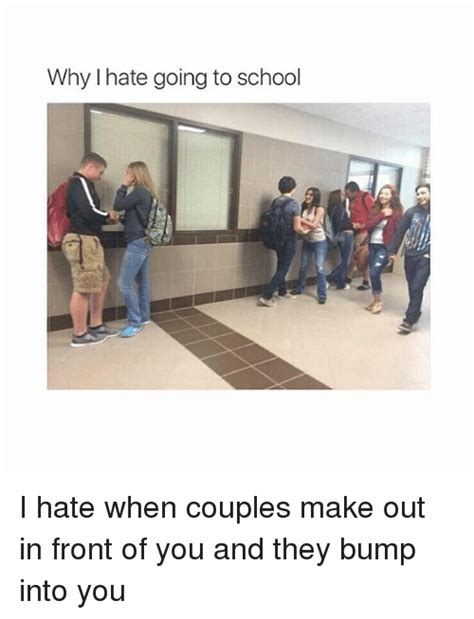 Making Out Meme - why hate going to school i hate when couples make out in front of you and they bump into you