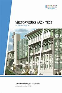 Sixth Edition Of Vectorworks Architect Tutorial Manual By