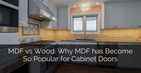 MDF vs Wood: Why MDF has Become So Popular for Cabinet