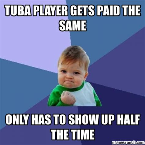 Player Memes - tuba player gets paid the same