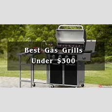 Best Gas Grills Under 300 Dollars  Top Rated & Reviews