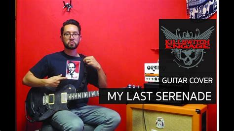 Killswitch Engage My Last Serenade Guitar Cover Youtube