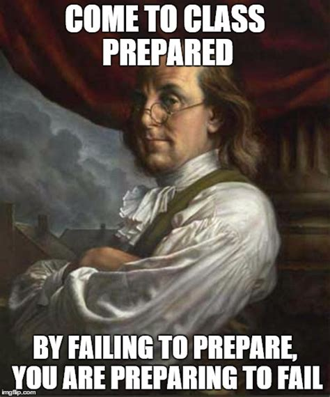 Be Prepared Meme - by failing to prepare you are preparing to fail imgflip