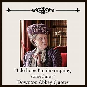 Downton Abbey Q... Lady Violet Crawley Quotes