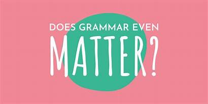 Grammar Matter Does Even Anymore Write
