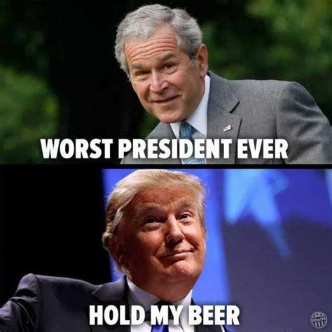 Hold My Meme George Bush Worst President Donald Hold My