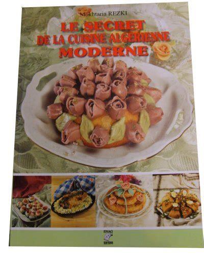 cuisine alg駻ienne madame rezki le secret de la cuisine alg 233 rienne moderne mme mokhtaria