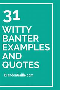 31 Witty Banter... Funny Banter Quotes
