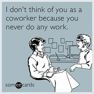 Funny Workplace Memes & Ecards - Someecards