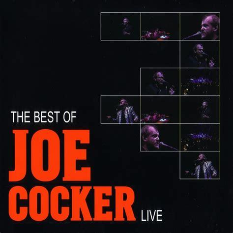 the best of joe cocker live the best of joe cocker live joe cocker last fm
