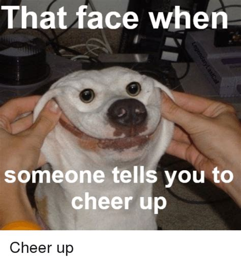 Cheer Up Meme - that face when someone tells you to cheer up cheers meme on sizzle