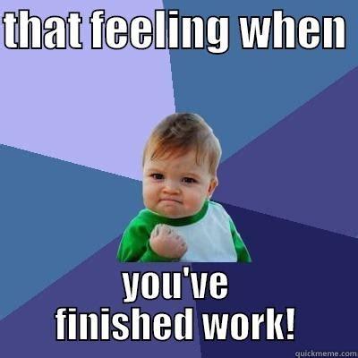 Finish Work Meme - finish work quickmeme