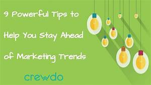 9 Powerful Tips to Help You Stay Ahead of Marketing Trends