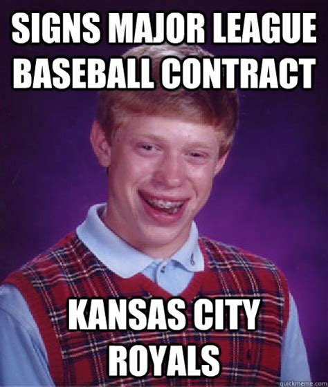 Kansas Meme - signs major league baseball contract kansas city royals bad luck brian quickmeme