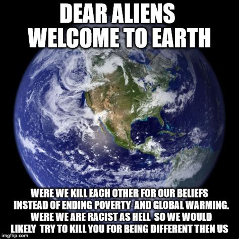 Earth Meme - dear aliens welcome to earth imgflip
