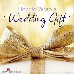 wedding gift wrap ideas archives american greetings blog With what to give as a wedding gift