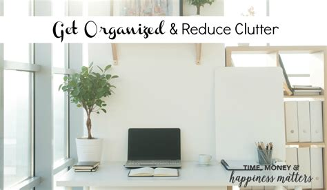 Get Organized And Reduce Clutter Happiness Matters