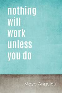 nothing will work unless you do maya angelou quote With kitchen cabinets lowes with maya angelou quotes wall art