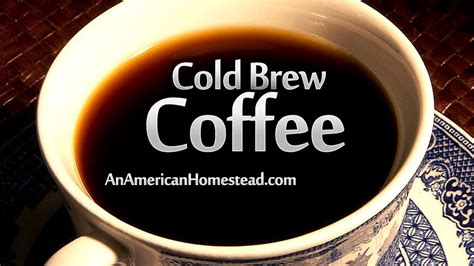 Welcome to coffee with kate! Cold Brew Coffee - Modern Homesteading Off Grid - An American Homestead