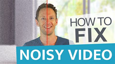 How To Fix Video Noise and Remove Grain
