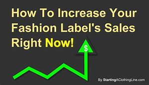 How to increase your fashion label sales right now by for How to start a clothing label