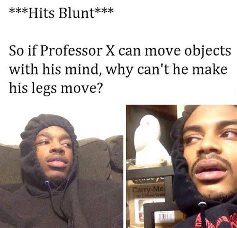 Hit The Blunt Memes - hits blunt memes