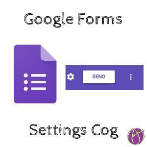 Google Forms: Click the Settings Cog | Teacher tech ...