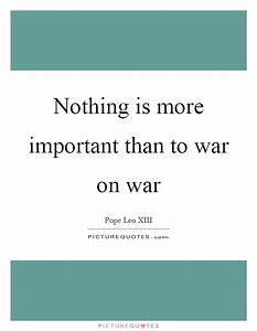 Nothing is more... Important War Quotes