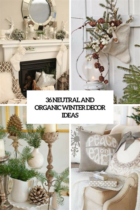 decorations ideas 36 neutral and organic winter d 233 cor ideas digsdigs