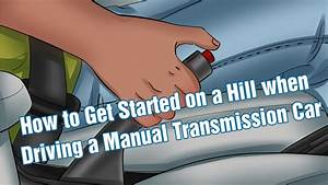 How To Get Started On A Hill When Driving A Manual