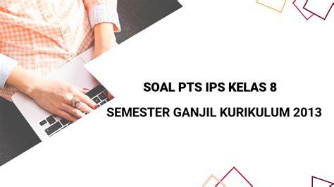 Jawablah soal dibawah ini dengan cara memilih satu jawaban yang paling tepat dan benar! Soal dan Kunci Jawaban PTS IPS Kelas 8 Semester 1 ...