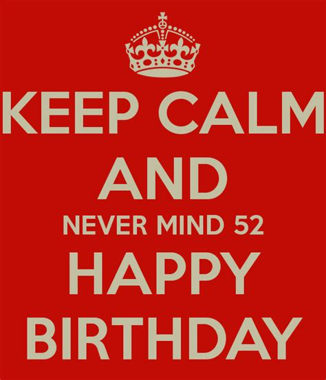 KEEP CALM AND NEVER MIND 52 HAPPY BIRTHDAY Poster