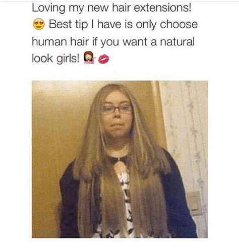 Hair Extension Meme - loving my new hair extensions best tip l have is only choose human hair if you want a natural
