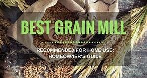 5 Best Grain Mill For Flour 2018  Homeowner U2019s Guide