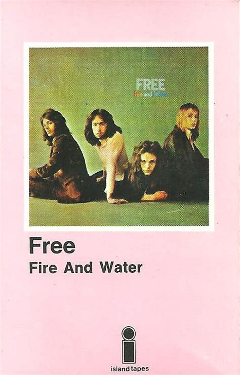 To be the last survivor is the only goal. Free - Fire And Water (1971, Cassette)   Discogs
