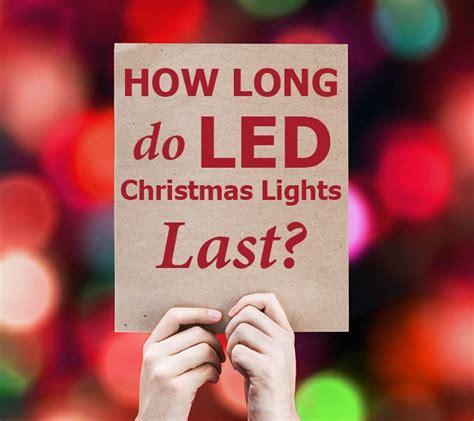 longest last christmas lights how do led lights really last designers