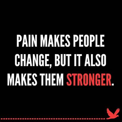 Pain Stronger Quotes Makes Strength Change Chronic
